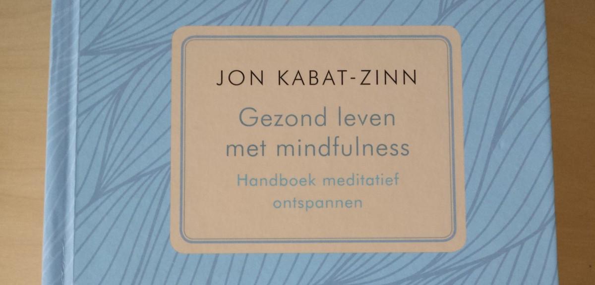 Jon Kabat-Zinn – Gezond Leven met Mindfulness, handboek meditatief ontspannen